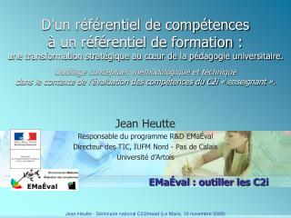 Jean Heutte Responsable du programme R&D EMaÉval Directeur des TIC, IUFM Nord - Pas de Calais