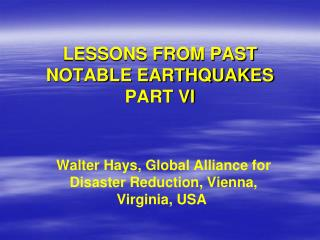 LESSONS FROM PAST NOTABLE EARTHQUAKES PART VI