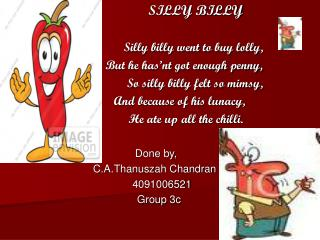 SILLY BILLY                          Silly billy went to buy lolly,
