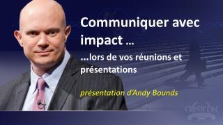 Communiquer avec  impact  …  … lors de vos réunions et présentations