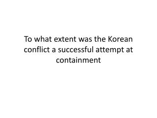 To what extent was the Korean conflict a successful attempt at containment