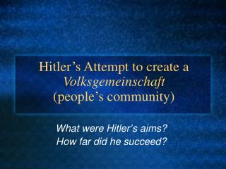 Hitler's Attempt to create a  Volksgemeinschaft  (people's community)