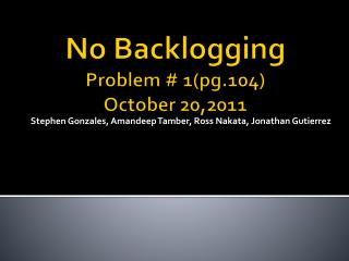 No Backlogging Problem # 1(pg.104) October 20,2011