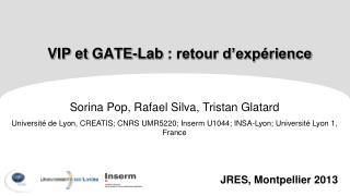 VIP et  GATE- Lab : retour d'expérience