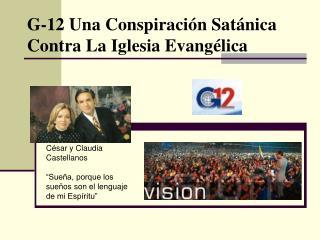 G-12 Una Conspiración Satánica Contra La Iglesia Evangélica