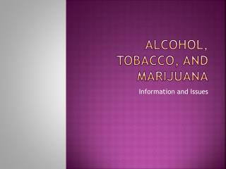 Alcohol, Tobacco, and Marijuana