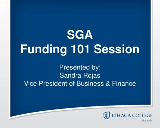 SGA Funding 101 Session Presented by: Sandra Rojas Vice President of Business & Finance
