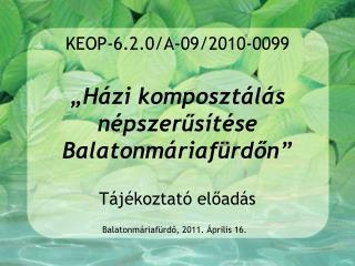 """KEOP-6.2.0/A-09/2010-0099 """"Házi komposztálás népszerűsítése Balatonmáriafürdőn"""""""