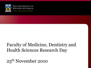 Faculty of Medicine, Dentistry and Health Sciences Research Day 25 th  November 2010