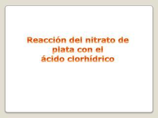 Reacción del nitrato de plata con el  ácido clorhídrico