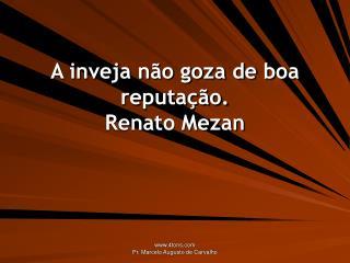 A inveja n�o goza de boa reputa��o. Renato Mezan
