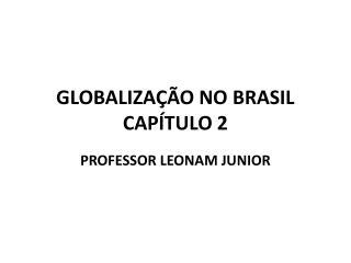 GLOBALIZAÇÃO NO BRASIL CAPÍTULO 2