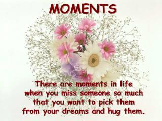 There are moments in life  when you miss someone so much  that you want to pick them