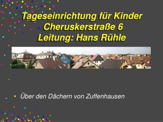 Tageseinrichtung für Kinder   Cheruskerstraße 6  Leitung: Hans Rühle