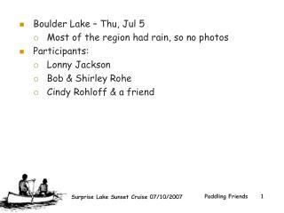 Boulder Lake � Thu, Jul 5  Most of the region had rain, so no photos Participants: Lonny Jackson