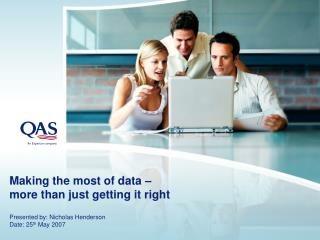 Making the most of data �  more than just getting it right
