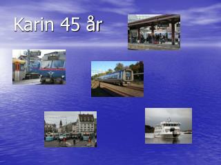Karin 45 år