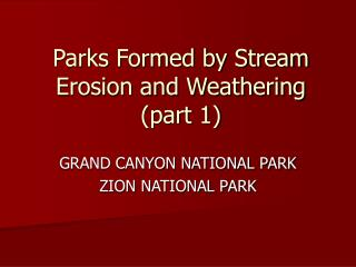 Parks Formed by Stream Erosion and Weathering