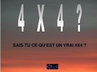4  X  4  ?