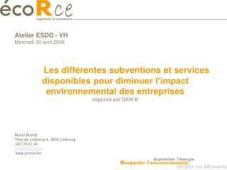 Atelier ESDD - VH Mercredi 30 avril 2008     Les diff rentes subventions et services disponibles pour diminuer l impact