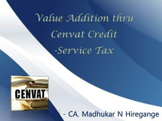 Value Addition thru  Cenvat Credit  -Service Tax