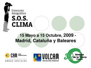 15 Mayo a 15 Octubre,  2009  -  Madrid, Cataluña y Baleares