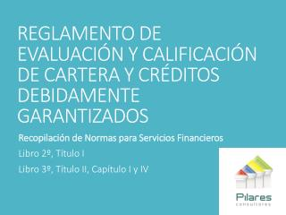 REGLAMENTO DE EVALUACIÓN Y CALIFICACIÓN DE CARTERA Y CRÉDITOS DEBIDAMENTE GARANTIZADOS