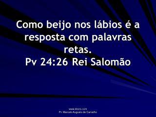 Como beijo nos lábios é a resposta com palavras retas. Pv 24:26Rei Salomão