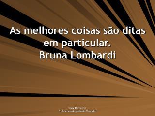 As melhores coisas s�o ditas em particular. Bruna Lombardi