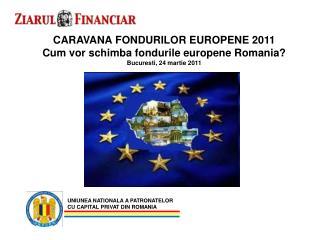 CARAVANA FONDURILOR EUROPENE 2011 Cum vor schimba fondurile europene Romania?
