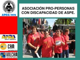 ASOCIACIÓN PRO-PERSONAS CON DISCAPACIDAD DE ASPE.