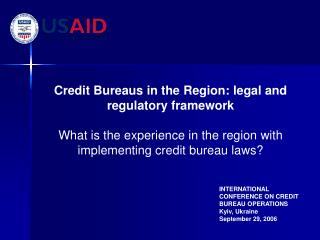 INTERNATIONAL CONFERENCE ON CREDIT BUREAU OPERATIONS  Kyiv, Ukraine September 29, 2006