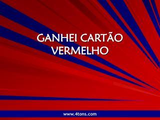 GANHEI CARTÃO VERMELHO