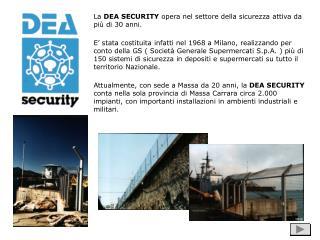 La  DEA SECURITY  opera nel settore della sicurezza attiva da più di 30 anni.