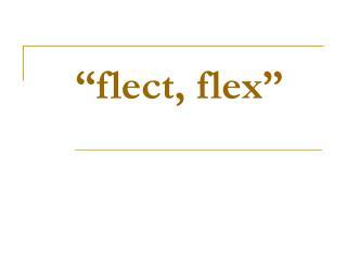 """""""flect, flex"""""""
