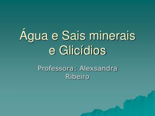 �gua e Sais minerais e Glic�dios