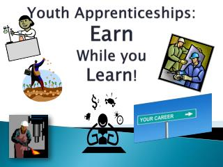 Youth Apprenticeships : Earn While you Learn !