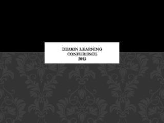 DEAKIN LEARNING CONFERENCE  2013