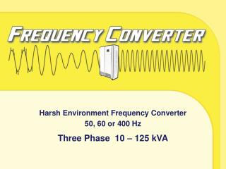 Harsh Environment Frequency Converter 50, 60 or 400 Hz