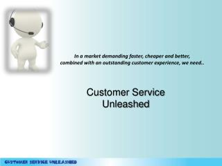 In a market demanding faster, cheaper and better, combined with an outstanding customer experience, we need..