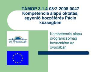TÁMOP 3.1.4-08/2-2008-0047 Kompetencia alapú oktatás, egyenlő hozzáférés Pácin  községben