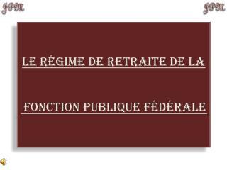 Le  régime  de  retraite  de la fonction Publique Fédérale
