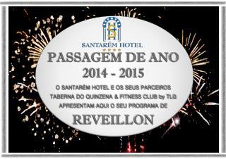 PASSAGEM  DE ANO 2014 - 2015 O SANTARÉM HOTEL E OS SEUS PARCEIROS