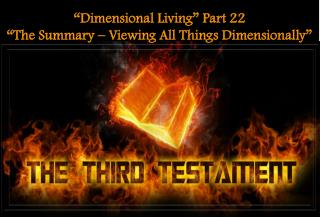 """Dimensional Living"" Part 22  ""The Summary – Viewing All Things Dimensionally"""