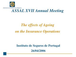 ASSAL XVII Annual Meeting The effects of Ageing  on the Insurance Operations