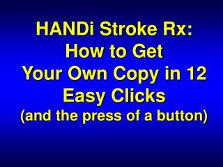 HANDi Stroke Rx: How to Get  Your Own Copy in 12 Easy Clicks (and the press of a button)