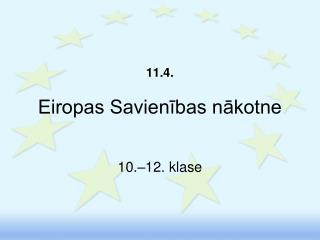 11.4. Eiropas Savienības nākotne