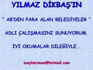 """YILMAZ DİKBAŞ'IN """" AB'DEN PARA ALAN BELEDİYELER """" ADLI ÇALIŞMASINI SUNUYORUM."""