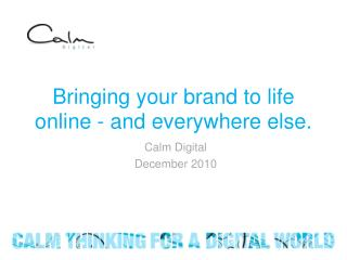 Bringing your brand to life online - and everywhere else.