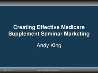 Creating Effective Medicare Supplement Seminar Marketing Andy King
